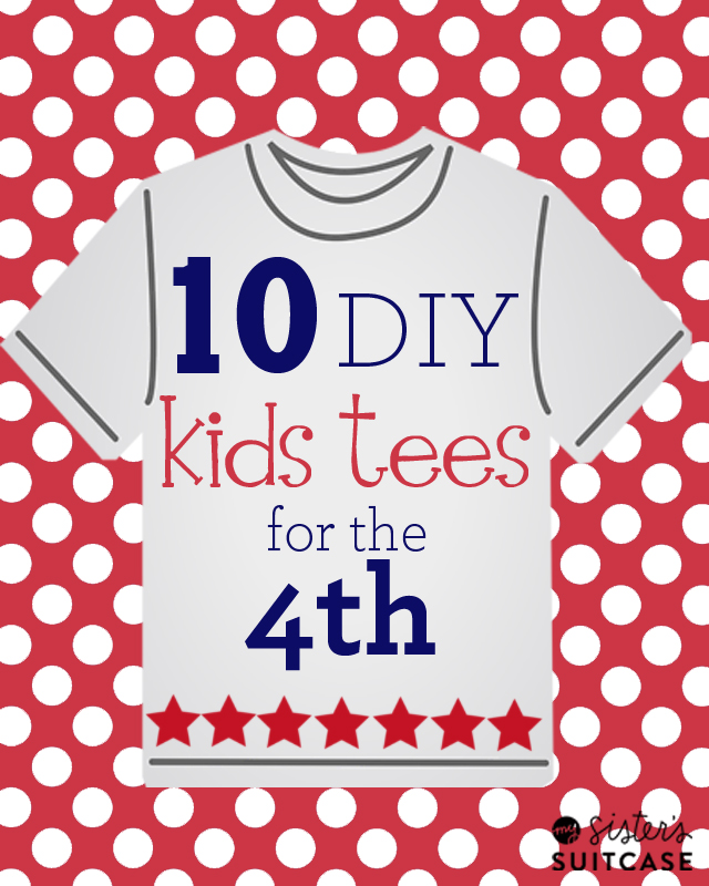 5533e4e55 10 Fun & Easy Shirts to Make for the 4th! - My Sister's Suitcase ...